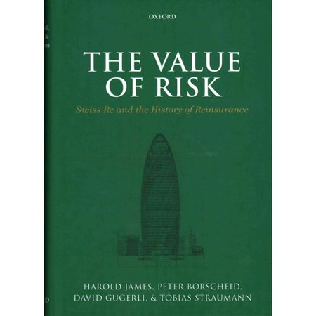 The Value Of Risk  Swiss Re And The History Of Reinsurance