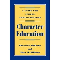 Character Education : A Guide for School Administrators