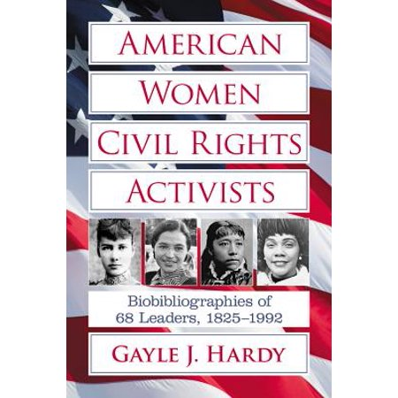 American Women Civil Rights Activists : Biobibliographies of 68 Leaders,