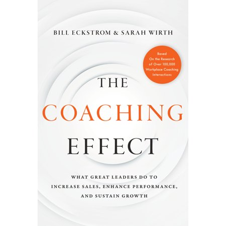 The Coaching Effect : What Great Leaders Do to Increase Sales, Enhance Performance, and Sustain (Best Way To Increase Sales In Retail)