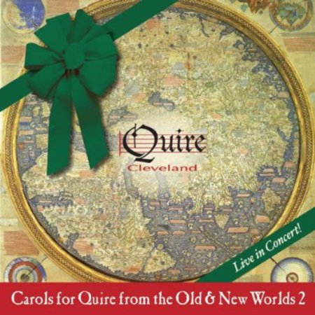 Quire Cleveland   Carols For Quire From The Old   New Worlds  Vol  2  Cd