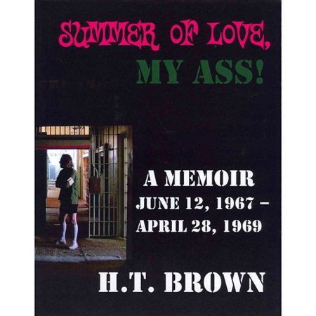 Summer Of Love  My Ass   A Memoir June 12  1967   April 28  1969