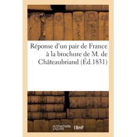 R�ponse d'Un Pair de France � La Brochure de M. de Ch�teaubriand