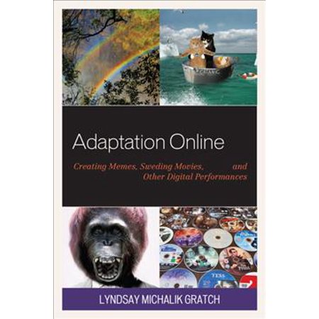 Adaptation Online  Creating Memes  Sweding Movies  And Other Digital Performances