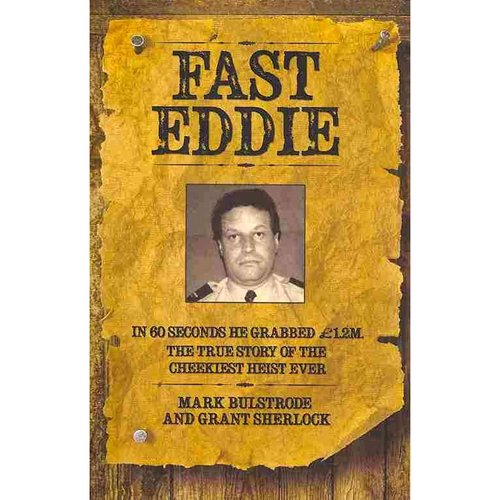 Fast Eddie: In 60 Seconds He Grabbed L1.2m the True Story of the Cheekiest Heist Ever