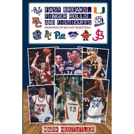 Fast Breaks, Finger Rolls, and Fisticuffs : Memories of Big East Basketball