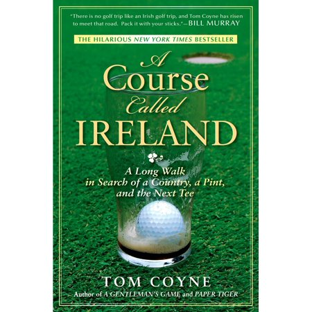 A course called ireland : a long walk in search of a country, a pint, and the next tee: