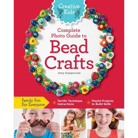 Creative Kids Complete Photo Guide to Bead Crafts : Family Fun for Everyone *terrific Technique Instructions *playful Projects to Build Skills](Beading Instructions)