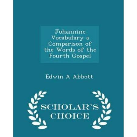 Johannine Vocabulary a Comparison of the Words of the Fourth Gospel - Scholar's Choice Edition