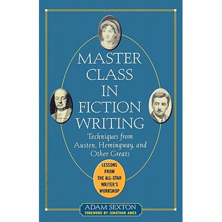Master Class in Fiction Writing: Techniques from Austen, Hemingway, and Other Greats : Lessons from the All-Star Writer's