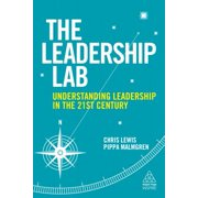 The Leadership Lab : Understanding Leadership in the 21st Century