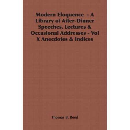 - Modern Eloquence - A Library of After-Dinner Speeches, Lectures & Occasional Addresses - Vol X Anecdotes & Indices