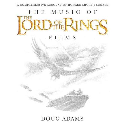 The Music of the Lord of the Rings Films: A Comprehensive Account of Howard Shore's Scores