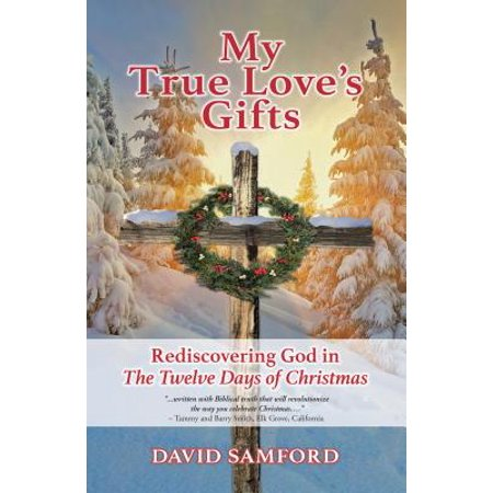 My True Love's Gifts : Rediscovering God in the Twelve Days of Christmas ()