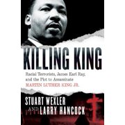 Killing King : Racial Terrorists, James Earl Ray, and the Plot to Assassinate Martin Luther King Jr.