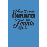 When Life Gets Compilcated I Play Tennis : Notizbuch f�r Tennis Spieler Notebook Journal 6x9 kariert squared