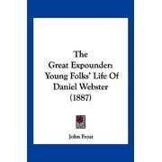 The Great Expounder : Young Folks' Life of Daniel Webster (1887)