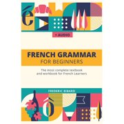 French Grammar For Beginners: The most complete textbook and workbook for French Learners (Hardcover)