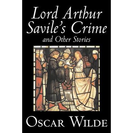 Lord Arthur Savile's Crime and Other Stories by Oscar Wilde, Fiction, Literary, Classics, Historical, Short