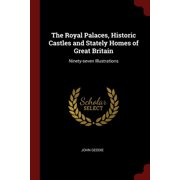 The Royal Palaces, Historic Castles and Stately Homes of Great Britain (Paperback)