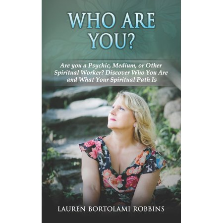 Who Are You?: Are You a Psychic, Medium, or Other Spiritual Worker? Discover Who You Are and What Your Spiritual Path Is (Paperback)