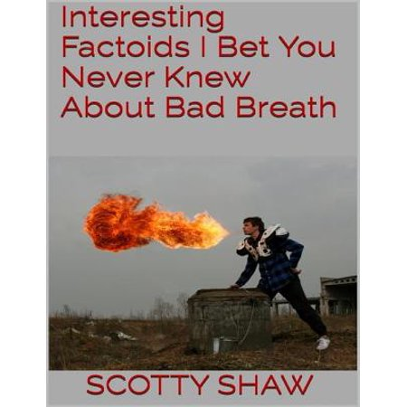 Interesting Factoids I Bet You Never Knew About Bad Breath -