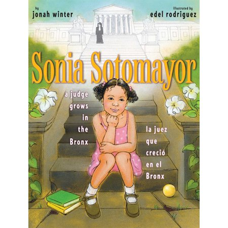 Sonia Sotomayor: A Judge Grows in the Bronx/La Juez Que Creció En El Bronx