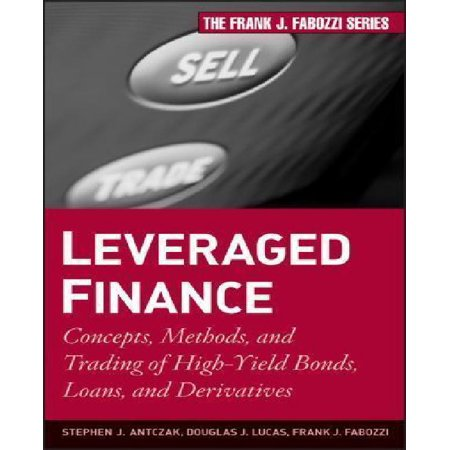 Leveraged Finance  Concepts  Methods  And Trading Of High Yield Bonds  Loans  And Derivatives