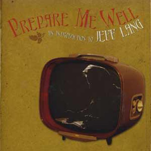 Prepare Me Well: Jeff Lang Anthology 1994-2006