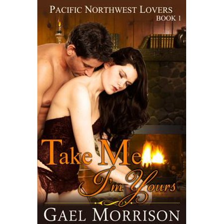 Take Me, I'm Yours (Pacific Northwest Lovers Series, Book 1) -