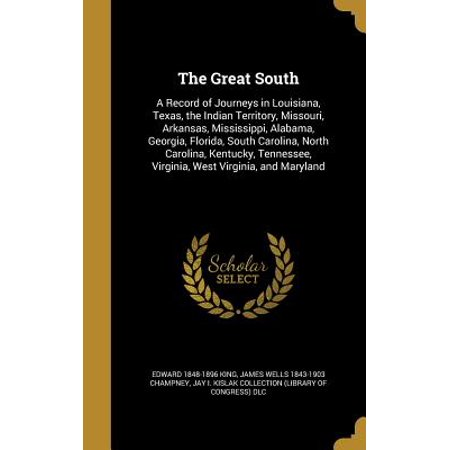 The Great South : A Record of Journeys in Louisiana, Texas, the Indian Territory, Missouri, Arkansas, Mississippi, Alabama, Georgia, Florida, South Carolina, North Carolina, Kentucky, Tennessee, Virginia, West Virginia, and (North West Arkansas Mall)