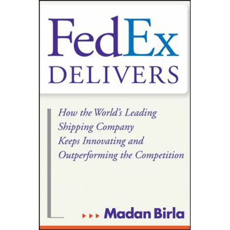 Fedex Delivers  How The Worlds Leading Shipping Company Keeps Innovating And Outperforming The Competition