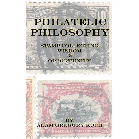Philatelic Philosophy: Stamp Collecting Wisdom & Opportunity - eBook