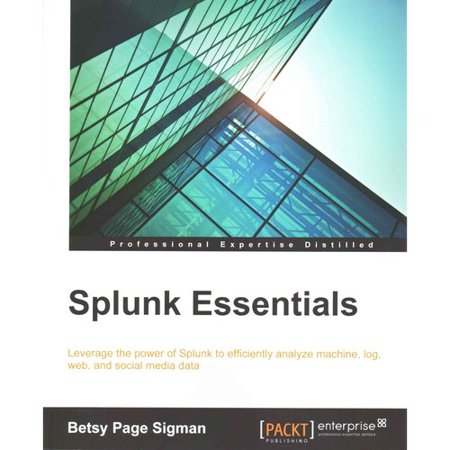 Splunk Essentials  Leverage The Power Of Splunk To Efficiently Analyze Machine  Log  Web  And Social Media Data