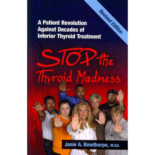 Stop the Thyroid Madness: A Patient Revolution Against Decades of Inferior ThyroidTreatment