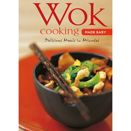Wok Cooking Made Easy : Delicious Meals in Minutes [Wok Cookbook, Over 60 Recipes]