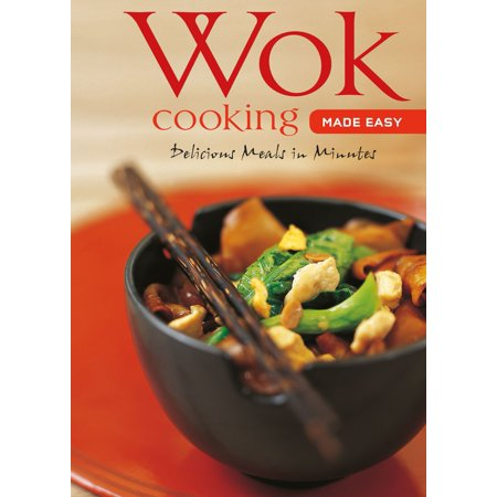 Wok Cooking Made Easy : Delicious Meals in Minutes [Wok Cookbook, Over 60