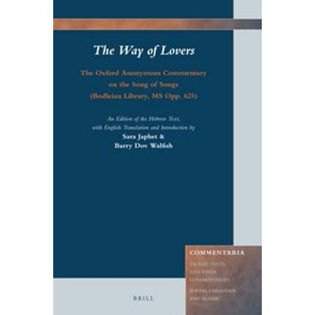 The Way of Lovers: The Oxford Anonymous Commentary on the Song of Songs (Bodleian Library, MS Opp. 625) : An Edition of the Hebrew Text, with English Translation and