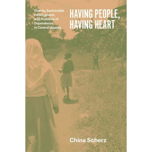Having People, Having Heart: Charity, Sustainable Development, and Problems of Dependence in Central Uganda