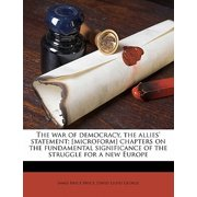 The War of Democracy, the Allies' Statement; [microform] Chapters on the Fundamental Significance of the Struggle for a New Europe
