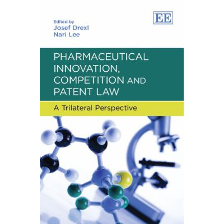 Pharmaceutical Innovation  Competition And Patent Law  A Trilateral Perspective