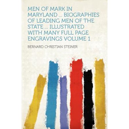 Men of Mark in Maryland ... Biographies of Leading Men of the State ... Illustrated with Many Full Page Engravings Volume (Engraving For Men)