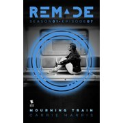 Mourning Train (ReMade Season 1 Episode 7) - eBook