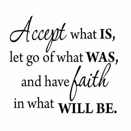 VWAQ Accept What Is, Let Go Of What Was, And Have Faith In What Will Be. Inspirational Wall Decal VWAQ-1646 (Go Diego Go Wall Appliques)