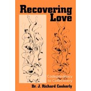 Recovering Love : Codependency to CoRecovery