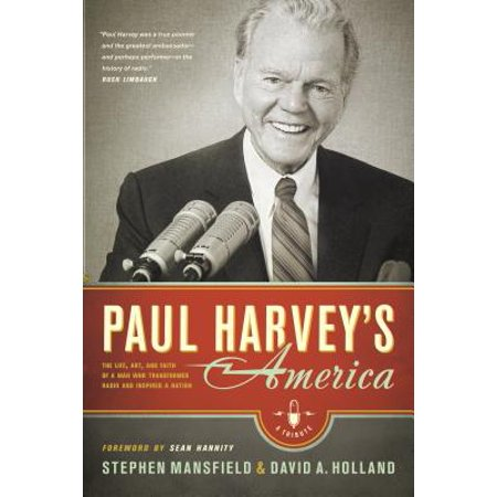 Paul Harvest (Paul Harvey's America : The Life, Art, and Faith of a Man Who Transformed Radio and Inspired a Nation )