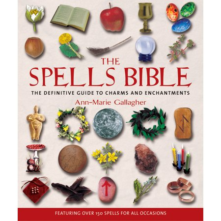 The Spells Bible : The Definitive Guide to Charms and Enchantments