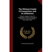 The Whitney Family of Connecticut, and Its Affiliations : Being an Attempt to Trace the Descendants, as Well in the Female as the Male Lines, of Henry Whitney, from 1649 to 1878