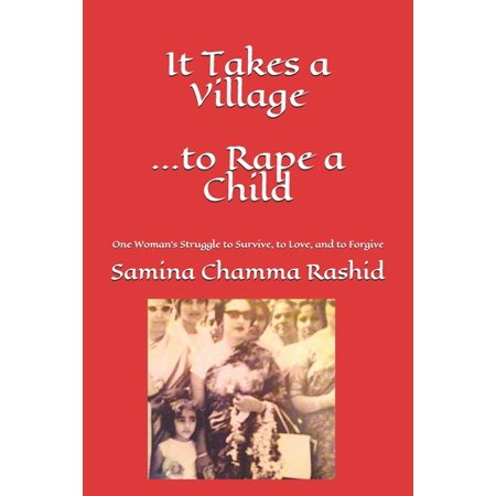 It Takes a Village . . . to Rape a Child: One Woman's Struggle to Survive, to Love, and to Forgive (Paperback)