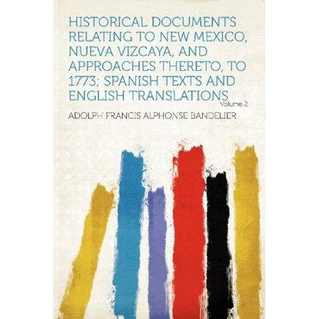Historical Documents Relating To New Mexico  Nueva Vizcaya  And Approaches Thereto  To 1773  Spanish Texts And English Translations Volume 2